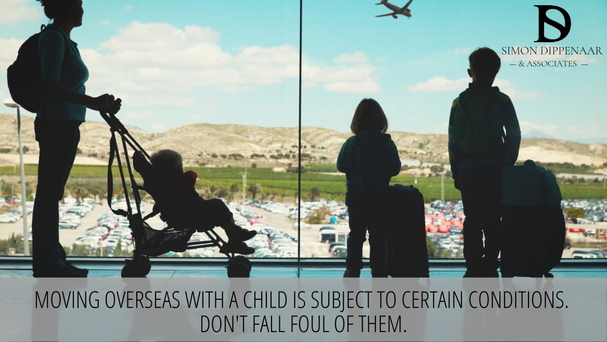 Moving overseas with a child is subject to certain conditions. Don't fall foul if them.